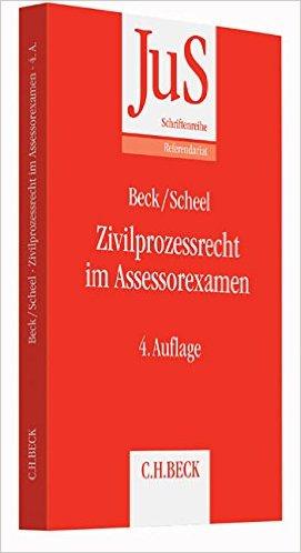Beck / Scheel, Zivilprozessrecht im Assessorexamen, 4. AKTUELLE Auflage 2016