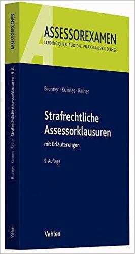 Brunner / Kunnes / Reiher, Strafrechtliche Assessorklausuren, 10. Auflage 2018