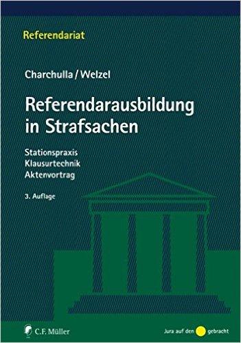 Charchulla / Welzel, Referendarausbildung in Strafsachen, 3. AKTUELLE Auflage 2012