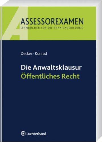Decker / Konrad, Die Anwaltsklausur - Öffentliches Recht, 1. AKTUELLE Auflage 2009