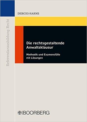 Diercks-Harms, Die rechtsgestaltende Anwaltsklausur, 1. AKTUELLE Auflage 2013