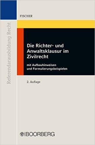 Fischer, Die Richter- und Anwaltsklausur im Zivilrecht, 2. AKTUELLE Auflage 2011