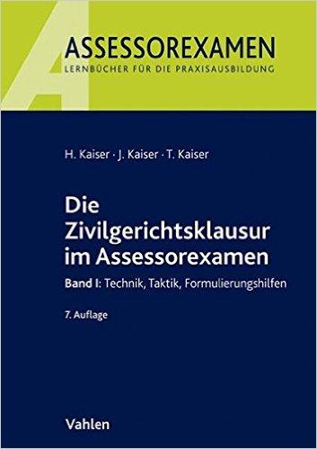 Kaiser, Die Zivilgerichtsklausur im Assessorexamen I, 8. AKTUELLE Auflage 2018