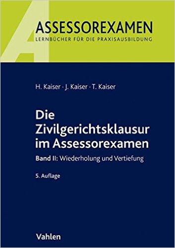 Kaiser, Die Zivilgerichtsklausur im Assessorexamen II, 6. AKTUELLE Auflage 2018