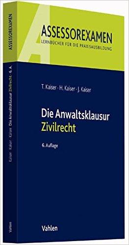 Kaiser, Die Anwaltsklausur - Zivilrecht, 8. AKTUELLE Auflage 2019