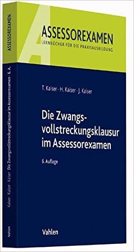 Kaiser, Die Zwangsvollstreckungsklausur im Assessorexamen, 8. AKTUELLE Auflage 2019
