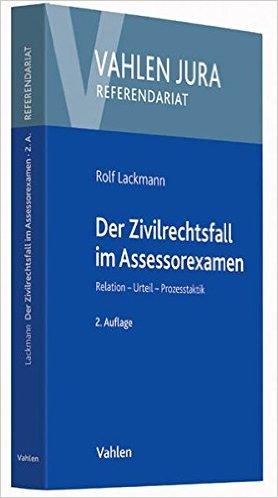 Lackmann, Der Zivilrechtsfall im Assessorexamen, 2. AKTUELLE Auflage 2014