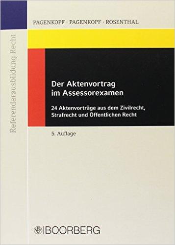 Pagenkopf / Rosenthal, Der Aktenvortrag im Assessorexamen, 5. AKTUELLE Auflage 2016