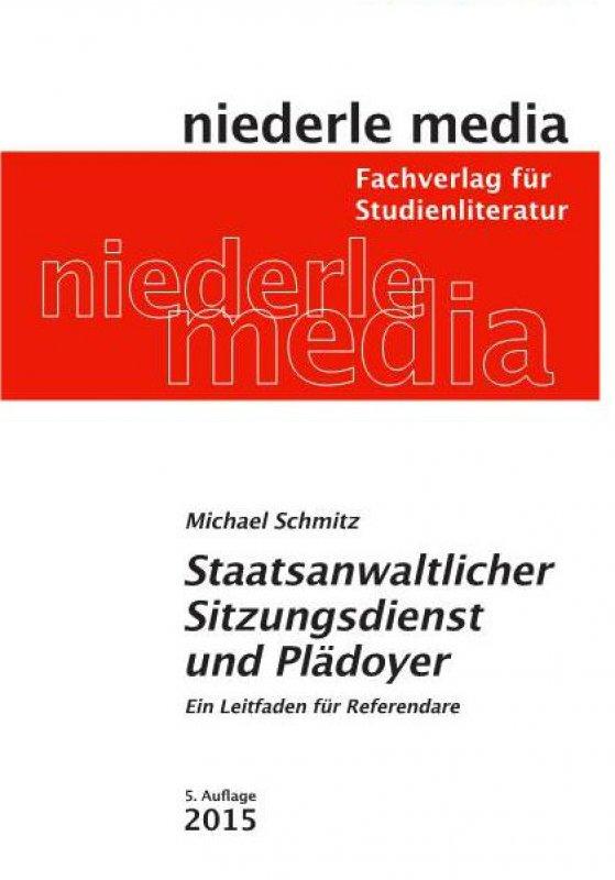 Schmitz, Staatsanwaltlicher Sitzungsdienst & Plädoyer, 5. AKTUELLE Auflage 2015