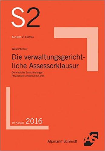 Wüstenbecker, Die verwaltungsgerichtliche Assessorklausur, 10. Auflage 2016